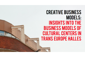 Creative Business Models: Insights into the business models of cultural centres in Trans Europe Halles