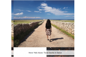 NEVER WALK ALONE: TRAVEL STORIES IN DANCE
