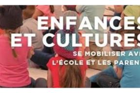 """Colloque """"Enfances et cultures – se mobiliser avec l'école et les parents"""""""
