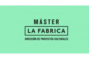 MÁSTER LA FÁBRICA. DIRECCIÓN DE PROYECTOS CULTURALES