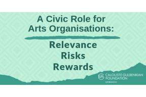 A Civic Role for Arts Organisations: Relevance Risks Rewards