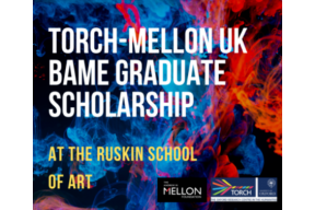 TORCH-Mellon UK BAME Graduate Scholarship at the Ruskin School of Art