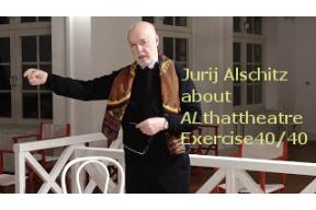 EXERCISE 40/40. Jurij Alschitz about the programme ALthatheatre