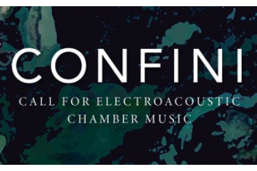 Confini Call for Electroacoustic Chamber Music!