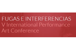 FUGAS E INTERFERENCIAS V International Performance Art Conference