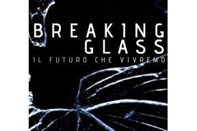 Breaking Glass | Il Futuro che vivremo