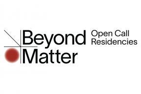 Open Call: Beyond Matter Residencies 2021
