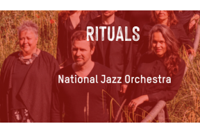 RITUALS : National Jazz Orchestra