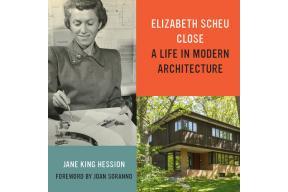 Elizabeth Scheu Close: A Life in Modern Architecture