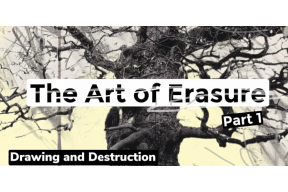 ONLINE COURSE: The Art of Erasure : Drawing and Destruction (PART 1)