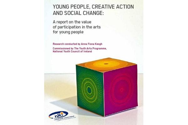 'Young People, Creative Action and Social Change: A report on the Value of Participation in the Arts for Young People'