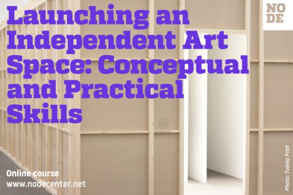 Launching an Independent Art Space: Conceptual and Practical Skills