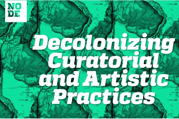 Decolonizing Curatorial and Artistic Practices