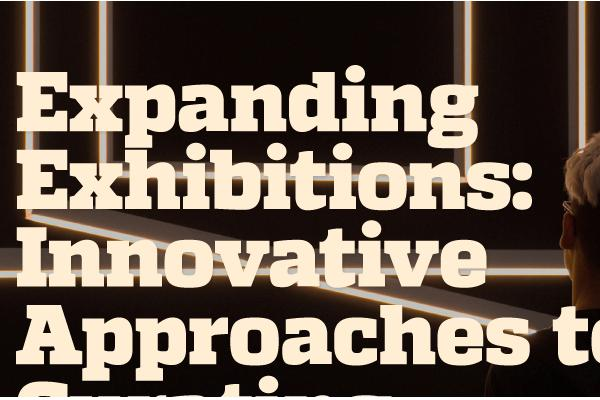 Expanding Exhibitions: Innovative Approaches to Curating - Course
