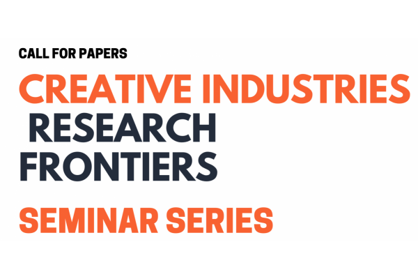CALL FOR PAPERS-Creative Industries Research Frontiers: Seminar Series