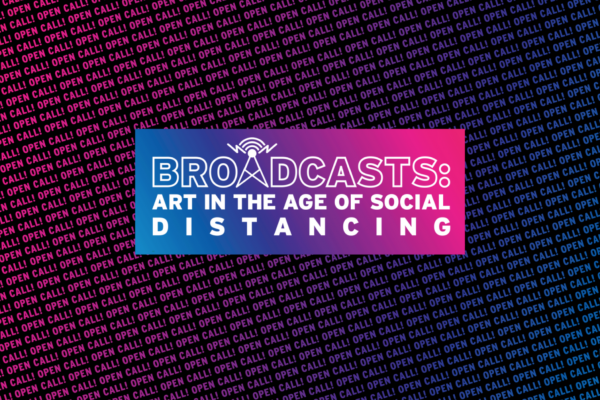 Broadcasts: Art in the age of social distancing