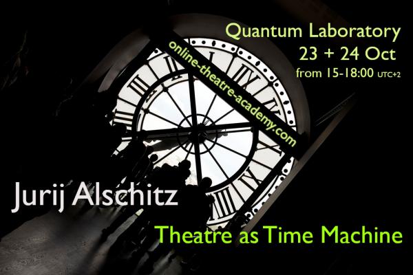 Theatre as Time Machine - Quantum Laboratory with Jurij Alschitz